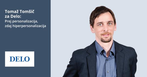 Tomaž Tomšič za Delo: Prej personalizacija, ZDAJ hiperpersonalizacija - iPROM - Novice