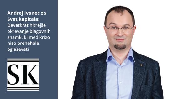 Andrej Ivanec za Svet kapitala: Devetkrat hitrejše okrevanje blagovnih znamk, ki med krizo niso prenehale oglaševati - iPROM Novice