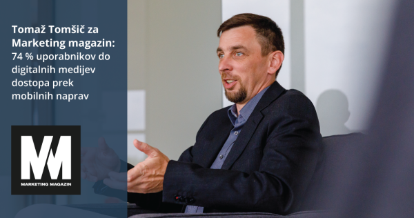 Tomaž Tomšič za Marketing magazin: 74 % uporabnikov do digitalnih medijev dostopa prek mobilnih naprav - iPROM - Novice