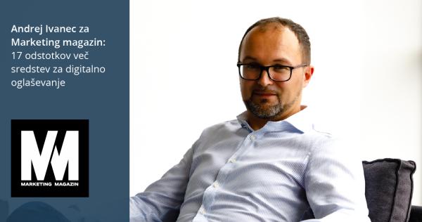 Andrej Ivanec za Marketing magazin: 17 odstotkov več sredstev za digitalno oglaševanje - iPROM - Novice
