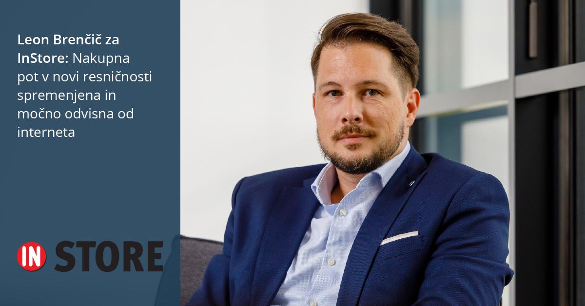 Leon Brenčič za InStore: Nakupna pot v novi resničnosti spremenjena in močno odvisna od interneta - iPROM - Novice
