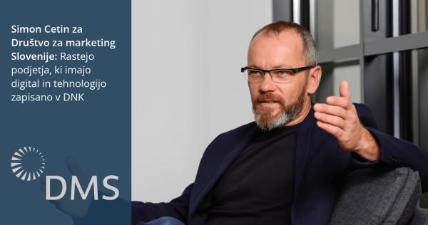 Simon Cetin za Društvo za marketing Slovenije: Rastejo podjetja, ki imajo digital in tehnologijo zapisano v DNK - iPROM - Mnenja strokovnjakov - Simon Cetin