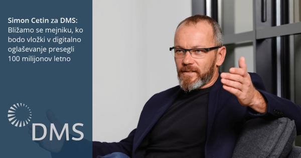 Simon Cetin za DMS: Bližamo se mejniku, ko bodo vložki v digitalno oglaševanje presegli 100 milijonov letno - iPROM - Novice